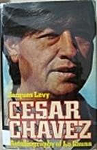Cesar Chavez : autobiography of La Causa by…