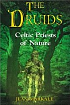 The Druids: Celtic Priests of Nature by Jean…