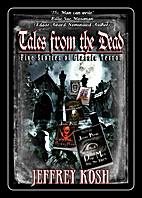 Tales from the Dead by Jeffrey Kosh