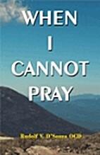 When I Cannot Pray by Rudolf V. D'Souza
