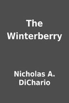 The Winterberry by Nicholas A. DiChario