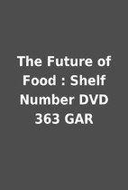 The Future of Food : Shelf Number DVD 363…