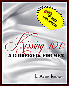 Kissing 101: A Guidebook for Men by L. Avery…