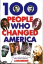 100 People Who Changed America by Russell…
