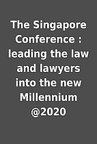 The Singapore Conference : leading the law…