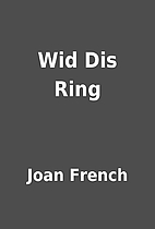 Wid Dis Ring by Joan French