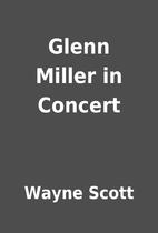 Glenn Miller in Concert by Wayne Scott