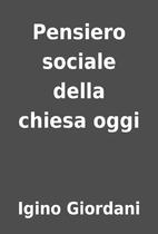 Pensiero sociale della chiesa oggi by Igino…