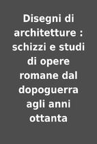 Disegni di architetture : schizzi e studi di…