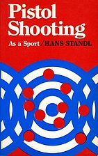 Pistol Shooting as a Sport by Hans Standl