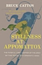 A Stillness at Appomattox by Bruce Catton