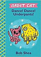 Ballet Cat Dance! Dance! Underpants! by Bob…