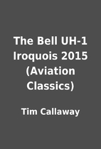 The Bell UH-1 Iroquois 2015 (Aviation…