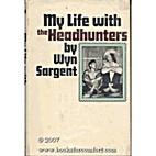 My Life with the Headhunters by Wyn Sargent