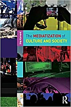 The Mediatization of Culture and Society by…