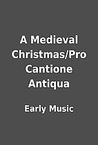 A Medieval Christmas/Pro Cantione Antiqua by…