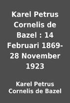 Karel Petrus Cornelis de Bazel : 14 Februari…