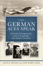 The German Aces Speak: World War II Through…