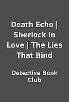 Death Echo   Sherlock in Love   The Lies…