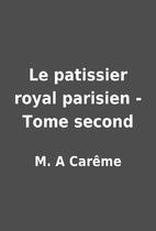 Le patissier royal parisien - Tome second by…