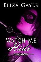 Watch Me Hide by Eliza Gayle