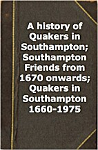 A history of Quakers in Southampton;…