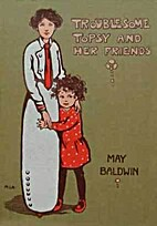 Troublesome Topsy and Her Friends by May…