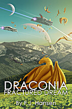 Draconia: Fractured Dream by F. J. Hansen