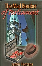 The Mad Bomber of Parliament Hill by James…