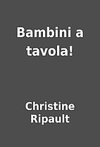 Bambini a tavola! by Christine Ripault