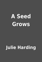 A Seed Grows by Julie Harding