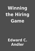 Winning the Hiring Game by Edward C. Andler