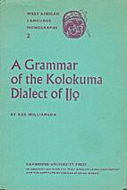A grammar of the Kolokuma dialect of Ịjọ…