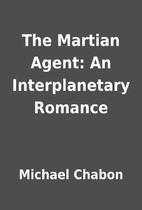 The Martian Agent: An Interplanetary Romance…