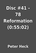 Disc #41 - 78 Reformation (0:55:02) by Peter…