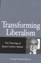 Transforming Liberalism: The Theology Of…