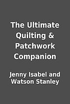 The Ultimate Quilting & Patchwork Companion…