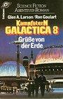 Kampfstern Galactica VIII. Grüße von der Erde. ( Science Fiction Abenteuer- Roman). - Ron Goulart