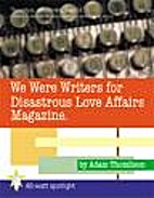 We Were Writers for Disastrous Love Affairs…