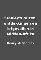 Stanley's reizen, ontdekkingen en…