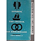 Divorce, the church, and remarriage by James…