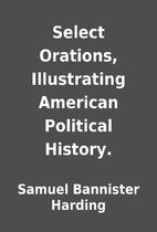 Select Orations, Illustrating American…
