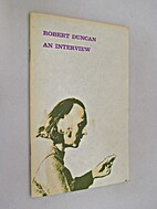 ROBERT DUNCAN INTERVIEW. by George Bowering