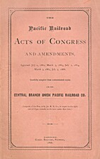 The Pacific Railroad Acts of Congress, and…