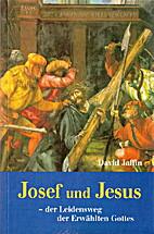 Josef und Jesus : der Leidensweg der…