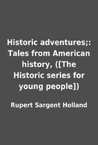 Historic adventures;: Tales from American…
