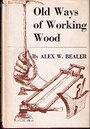 Old Ways of Working Wood - Alex W Bealer
