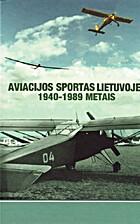 Aviacijos sportas Lietuvoje 1940-1989 metais…