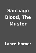 Santiago Blood, The Muster by Lance Horner