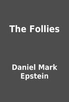 The Follies by Daniel Mark Epstein